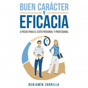 Buen carácter y eficacia. 5 pasos para el éxito personal y profesiona