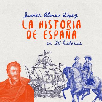 Download La historia de España en 25 historias by Javier Alonso López