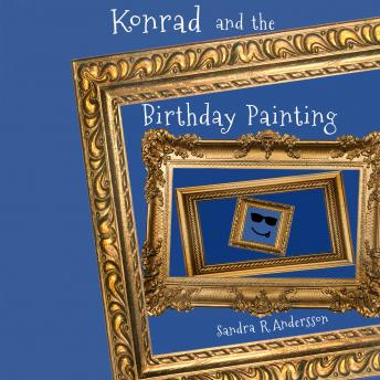 Konrad and the Birthday Painting, Sandra R. Andersson