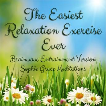 Easiest Relaxation Exercise Ever. Brainwave Entrainment Version, Sophie , Sophie Grace Meditations