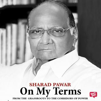 Download On My Terms: From the Grassroots to the Corridors of Power by Sharad Pawar