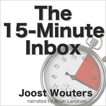 15-Minute Inbox: Control Email. Create Time. Lead Your Business., Joost Wouters