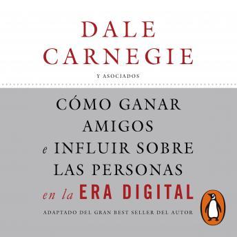 Cómo ganar amigos e influir sobre las personas en la era digital: Adaptado del gran best seller del autor