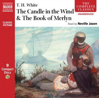 Candle in the Wind / The Book of Merlyn, Thomas Hanbury White