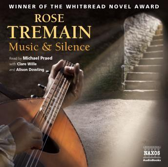 Music and Silence, Audio book by Rose Tremain