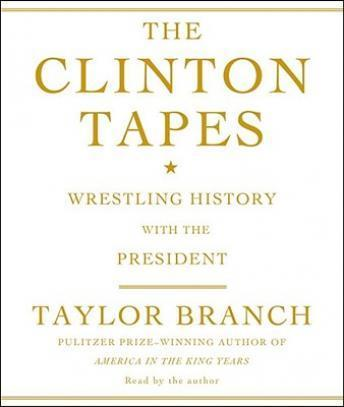 Clinton Tapes: Wrestling History with the President, Taylor Branch