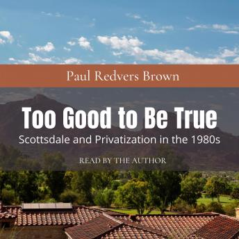 Download Too Good to Be True: Scottsdale and Privatization during the 1980s by Paul Redvers Brown