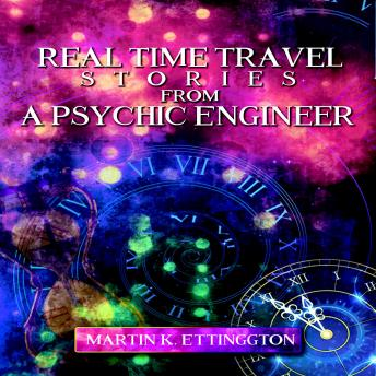 Real Time Travel Stories From a Psychic Engineer