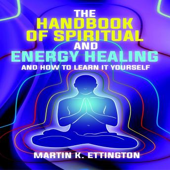 The Handbook of Spiritual and Energy Healing: And How to Learn it Yourself