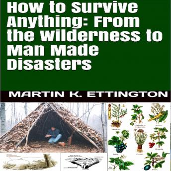 How to Survive Anything: From the Wilderness to Man Made Disasters
