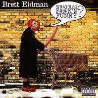 What's So F#@k'n FUNNY?, Brett Eidman