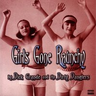 Girls Gone Raunchy, Dick Grande and the Dirty Danglers