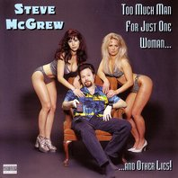 Too Much Man for Just One Woman...and Other Lies!, Steve McGrew