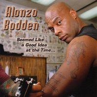 Seemed Like a Good Idea at the Time, Alonzo Bodden