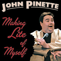 Making Lite of Myself, John Pinette