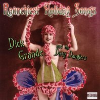 Raunchiest Holiday Songs, Dick Grande and the Dirty Danglers