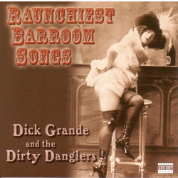 Raunchiest Barroom Songs, Dick Grande and the Dirty Danglers