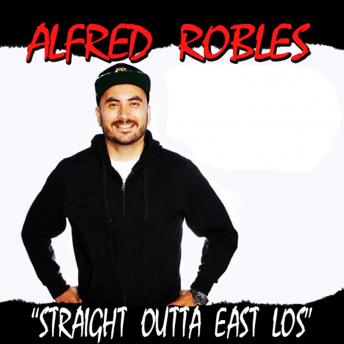Straight Outta East Los, Alfred Robles
