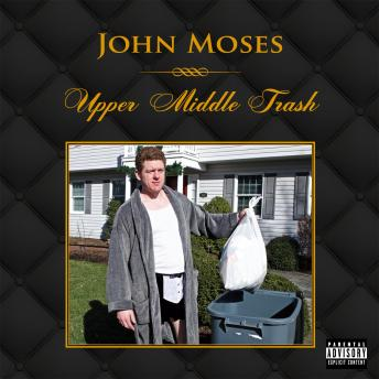 Upper Middle Trash, John Moses