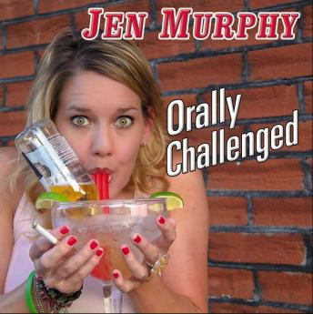 Orally Challenged, Jen Murphy