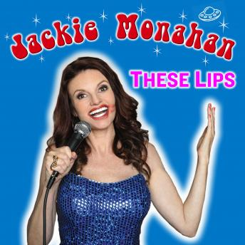 These Lips, Audio book by Jackie Monahan