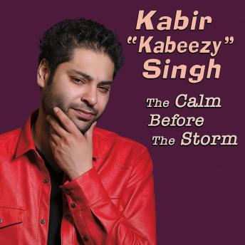 Calm Before The Storm, Kabir 'kabeezy' Singh