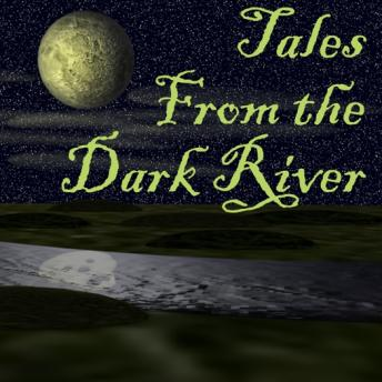 Tales From the Dark River, Various Authors