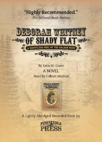 Deborah Whitney of Shady Flat: A Dauntless Girl of the Golden West, Katie Willmarth Green