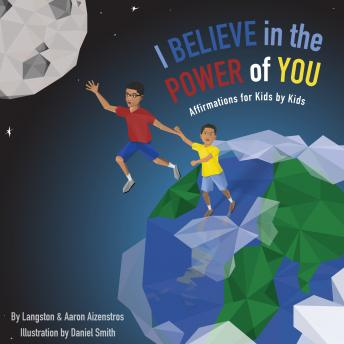 I Believe In The Power Of You: LOVE + Lifestyle Publishing Group, Aaron Aizenstros, Langston Aizenstros