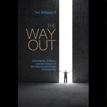 Way Out: Christianity, Politics, and the Future of the African American Community: Ted Williams III, Ted Williams III