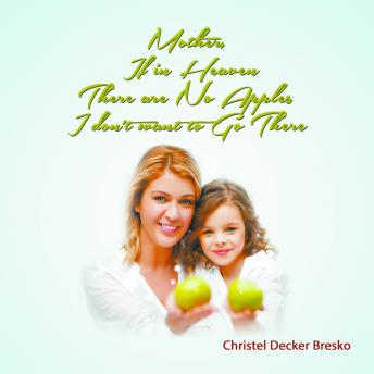 Mother, If In Heaven There Are No Apples, I Don't Want To Go There, Christel Bresko