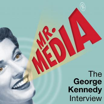 Mr. Media: The George Kennedy Interview