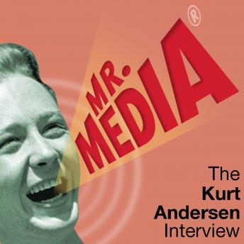 Mr. Media: The Kurt Andersen Interview