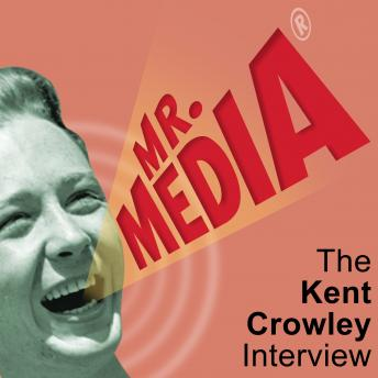 Mr. Media: The Kent Crowley Interview