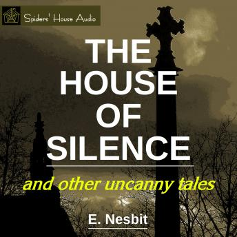 The House of Silence: and other uncanny tales