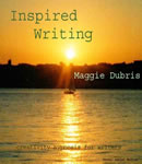 Inspired Writing, Maggie Dubris