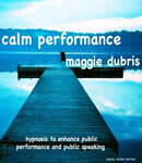 Calm Performance, Maggie Dubris