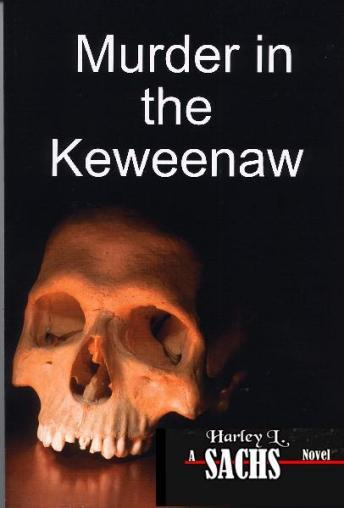 Murder in the Keweenaw, Harley L. Sachs