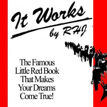 It Works: The Famous Little Red Book That Makes Your Dreams Come True!, R. H. Jarrett