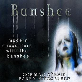 Banshee: Modern Encounters with the Banshee, Cormac Strain, Barry Fitzgerald