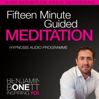 Fifteen Minute Guided Meditation - Deeply Relax the Body and Mind: International Best-Selling Hypnotherapist, Benjamin P. Bonetti