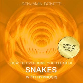 How To Overcome Your Fear Of Snakes With Hypnosis, Benjamin P. Bonetti