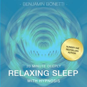 20 Minute Deeply Relaxing Sleep With Hypnosis, Benjamin P. Bonetti