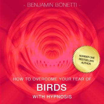 How To Overcome Your Fear Of Birds With Hypnosis, Benjamin P. Bonetti
