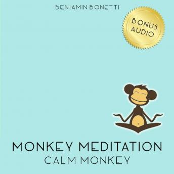 Calm Monkey Meditation – Meditation For A Calm Mind, Benjamin P. Bonetti