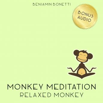 Relaxed Monkey Meditation – Meditation For Deep Relaxation, Benjamin P. Bonetti