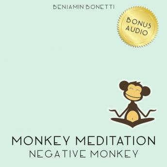 Negative Monkey Meditation – Meditation For Negative Thinking, Benjamin P. Bonetti