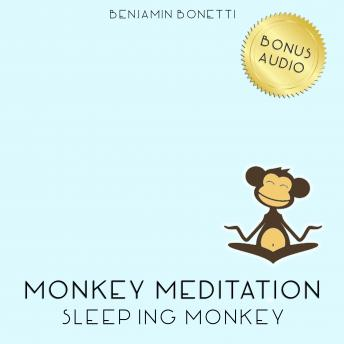 Sleeping Monkey Meditation – Meditation For Deep Sleep, Benjamin P. Bonetti