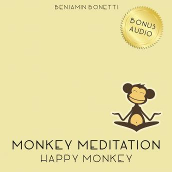 Happy Monkey Meditation – Meditation For Increased Happiness, Benjamin P. Bonetti