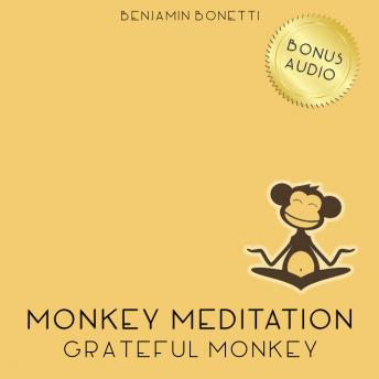 Grateful Monkey Meditation – Meditation For Increased Gratitude, Benjamin P. Bonetti